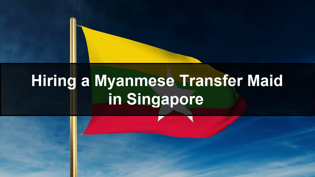 Hiring a Myanmese Transfer Maid in Singapore